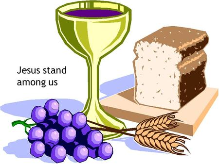 Jesus stand among us. 1 Jesus stand among us At the meeting of our lives, Be our sweet agreement At the meeting of our eyes; O, Jesus, we love You, so.