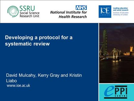 Developing a protocol for a systematic review David Mulcahy, Kerry Gray and Kristin Liabo.