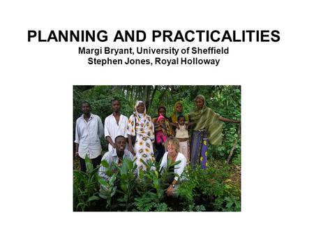 PLANNING AND PRACTICALITIES Margi Bryant, University of Sheffield Stephen Jones, Royal Holloway.