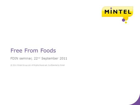 © 2011 Mintel Group Ltd. All Rights Reserved. Confidential to Mintel Free From Foods FDIN seminar, 22 nd September 2011.