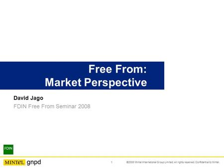 David Jago FDIN Free From Seminar 2008 Free From: Market Perspective 1 ©2008 Mintel International Group Limited. All rights reserved. Confidential to Mintel.