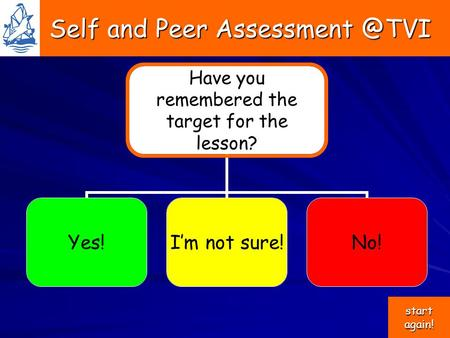 Self and Peer Self and Peer Have you remembered the target for the lesson? Yes!I'm not sure!No! start again! start again!