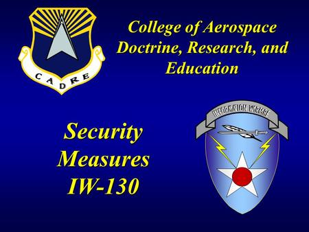Security Measures IW-130 College of Aerospace Doctrine, Research, and Education.
