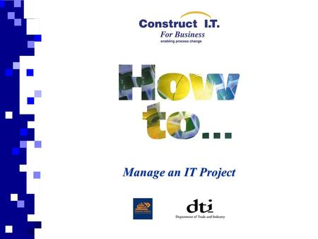 Manage an IT Project. Aim This presentation is prepared to support and give a general overview of the 'How to Manage and IT Project' Guide and should.