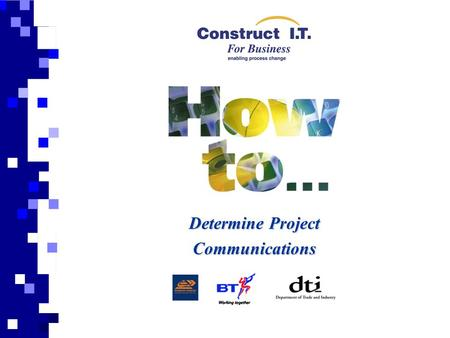 Determine Project Communications. Aim This presentation is prepared to support and give a general overview of the 'How to Determine Project Communications'