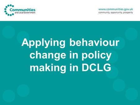 Applying behaviour change in policy making in DCLG.