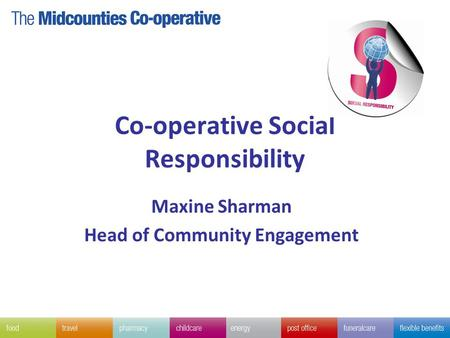 Co-operative Social Responsibility Maxine Sharman Head of Community Engagement.