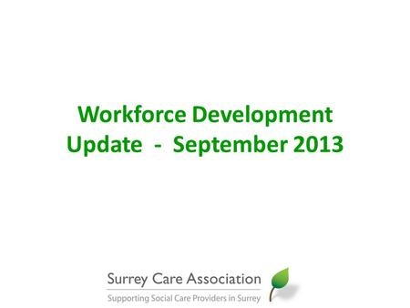 Workforce Development Update - September 2013. Workforce Development – Messages from Cavendish Review In the wake of the Francis Inquiry; What can be.