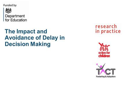 The Impact and Avoidance of Delay in Decision Making.