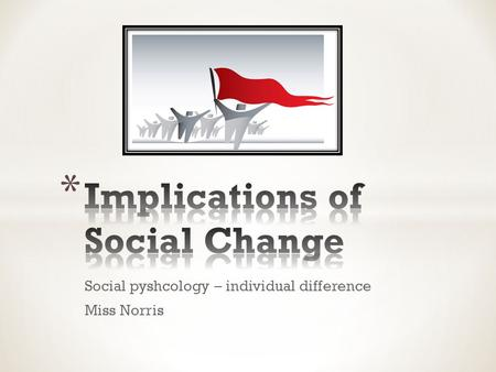 Social pyshcology – individual difference Miss Norris.