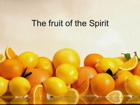The fruit of the Spirit. …live by the Spirit, and you will not gratify the desires of the sinful nature (Gal 5:16)