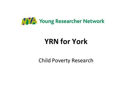 YRN for York Child Poverty Research. Who we are and what we are researching We are researching child poverty in York! Natalie Shin Hannah Christina.