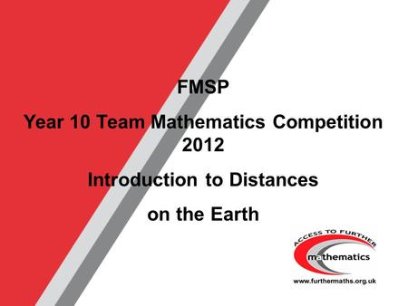 FMSP Year 10 Team Mathematics Competition 2012 Introduction to Distances on the Earth.