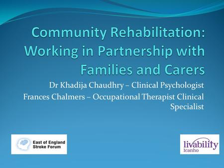 Dr Khadija Chaudhry – Clinical Psychologist Frances Chalmers – Occupational Therapist Clinical Specialist.