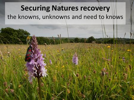 Securing Natures recovery the knowns, unknowns and need to knows.