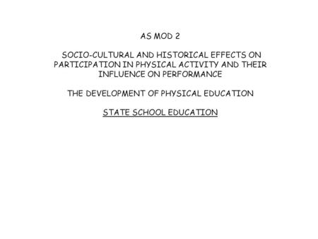 AS MOD 2 SOCIO-CULTURAL AND HISTORICAL EFFECTS ON PARTICIPATION IN PHYSICAL ACTIVITY AND THEIR INFLUENCE ON PERFORMANCE THE DEVELOPMENT OF PHYSICAL EDUCATION.