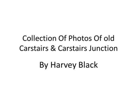 Collection Of Photos Of old Carstairs & Carstairs Junction