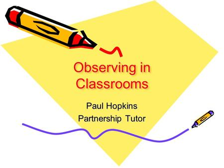 Observing in Classrooms Paul Hopkins Partnership Tutor.