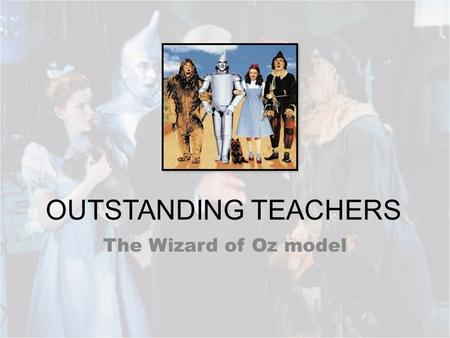 OUTSTANDING TEACHERS The Wizard of Oz model. Image Credit: MGM.