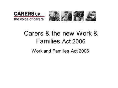 Carers & the new Work & Families Act 2006 Work and Families Act 2006.