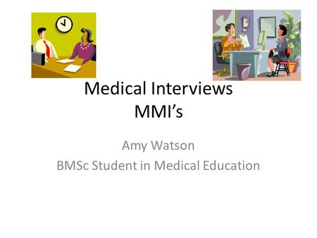 Medical Interviews MMI's Amy Watson BMSc Student in Medical Education.