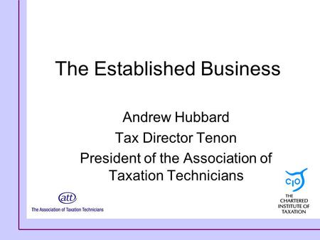 The Established Business Andrew Hubbard Tax Director Tenon President of the Association of Taxation Technicians.