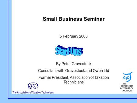 Small Business Seminar 5 February 2003 By Peter Gravestock Consultant with Gravestock and Owen Ltd Former President, Association of Taxation Technicians.