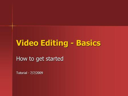 Video Editing - Basics How to get started Tutorial - 7/7/2009.