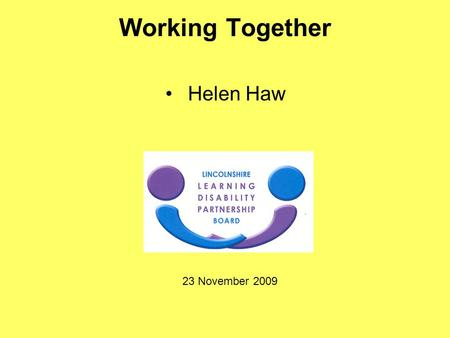 Working Together Helen Haw 23 November 2009. Talk with you about a plan about how Adult Social Services will ensure it involves people who use services.