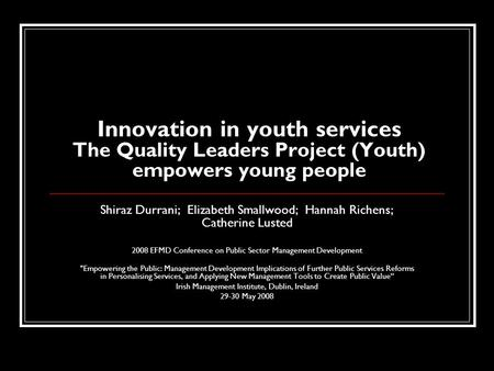 Innovation in youth services The Quality Leaders Project (Youth) empowers young people Shiraz Durrani; Elizabeth Smallwood; Hannah Richens; Catherine Lusted.