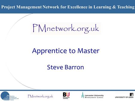 Project Management Network for Excellence in Learning & Teaching Apprentice to Master Steve Barron.