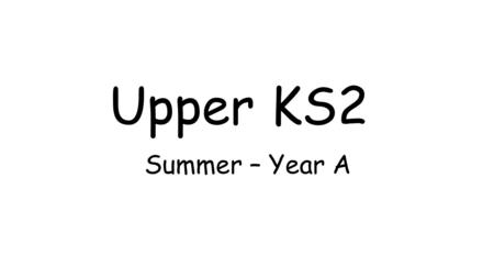 Upper KS2 Summer – Year A. Science Year 5: Do all animals and plants start life as an egg? Year 5: Science, Art, Music and Dance Knowledge, Skills and.