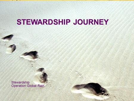 Stewardship Operation Global Rain STEWARDSHIP JOURNEY.