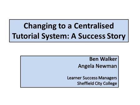 Changing to a Centralised Tutorial System: A Success Story.