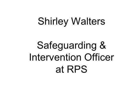 Shirley Walters Safeguarding & Intervention Officer at RPS.