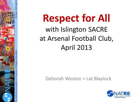 Respect for All with Islington SACRE at Arsenal Football Club, April 2013 Deborah Weston + Lat Blaylock.