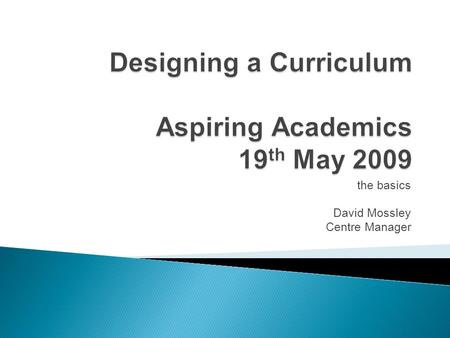 The basics David Mossley Centre Manager.  The structure of UK Higher Education courses, modules and programmes: ◦ National Qualifications Framework ◦