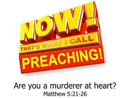 Are you a murderer at heart? Matthew 5:21-26. Are you a murderer at heart? Matthew 5:21-26.