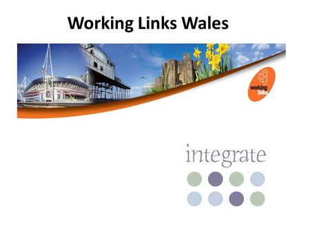 Working Links Wales. Specialist provider of employability provision for people furthest away from the labour market. Established in 2000 as a pilot project.