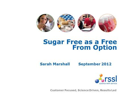 Customer Focused, Science Driven, Results Led Sugar Free as a Free From Option Sarah MarshallSeptember 2012.