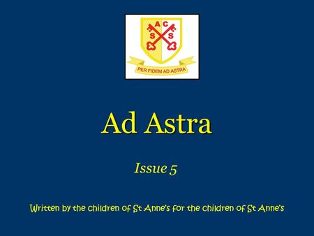 Ad Astra Issue 5 Written by the children of St Anne's for the children of St Anne's.