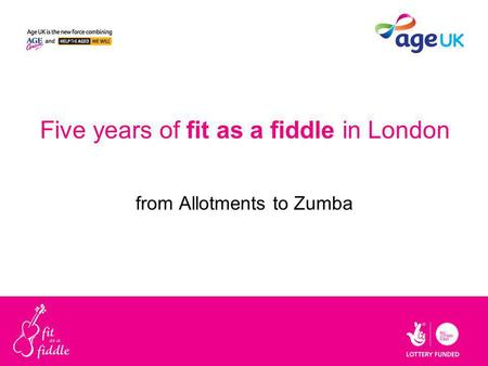 Five years of fit as a fiddle <strong>in</strong> <strong>London</strong> from Allotments to Zumba.