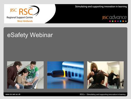 Go to View > Header & Footer to edit October 12, 2014 | slide 1 RSCs – Stimulating and supporting innovation in learning eSafety Webinar www.rsc-wm.ac.uk.