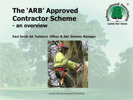 AAAC Pre Assessment Workshop The 'ARB' Approved Contractor Scheme - an overview Paul Smith AA Technical Officer & AAC Scheme Manager.