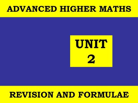 12 October, 2014 St Joseph's College ADVANCED HIGHER REVISION 1 ADVANCED HIGHER MATHS REVISION AND FORMULAE UNIT 2.
