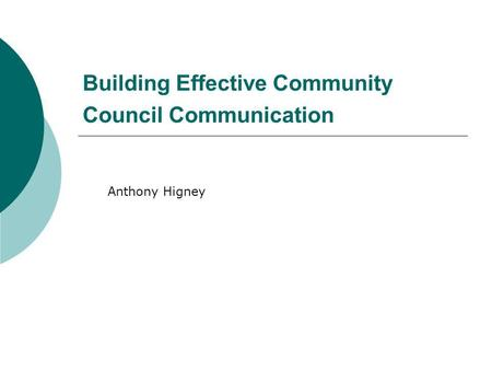 Building Effective Community Council Communication Anthony Higney.