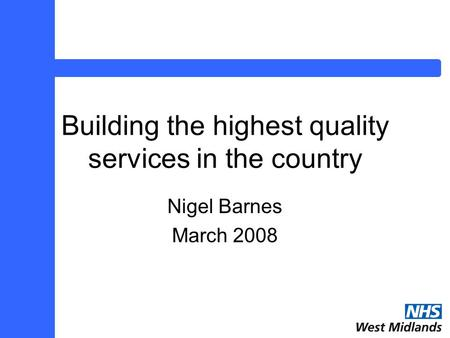 Building the highest quality services in the country Nigel Barnes March 2008.