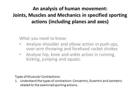 An analysis of human movement: Joints, Muscles and Mechanics in specified sporting actions (including planes and axes) What you need to know: Analyse shoulder.