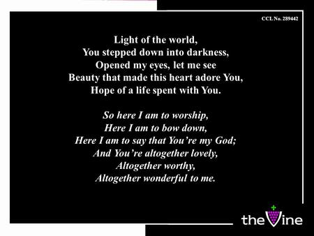 You stepped down into darkness, Opened my eyes, let me see