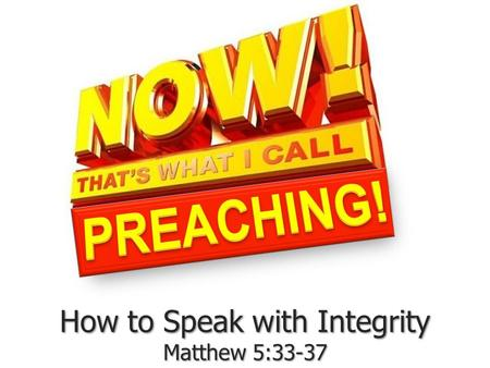 How to Speak with Integrity Matthew 5:33-37. How to speak with integrity Matthew 5:33-37 Deuteronomy 23:21 If you make a vow to the LORD your God, do.